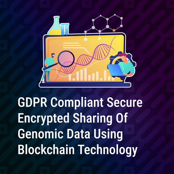 GDPR compliant secure encrypted sharing of genomic data using Blockchain technology